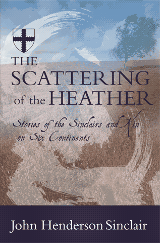 Image for The Scattering of the Heather: Stories of the Sinclairs and Kin on Six Continents