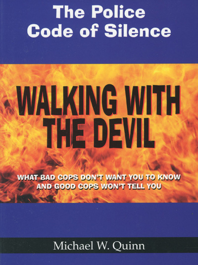 Image for Walking with the Devil: What Bad Cops Don't Want You to Know and Good Cops Won't Tell You, The Police Code of Silence